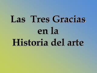 Las  Tres Gracias en la Historia del arte