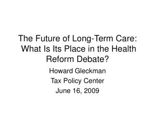 The Future of Long-Term Care:  What Is Its Place in the Health Reform Debate?