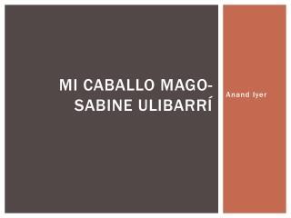 Mi Caballo Mago - Sabine  Ulibarrí