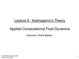 Lecture 9 - Kolmogorov s Theory  Applied Computational Fluid Dynamics