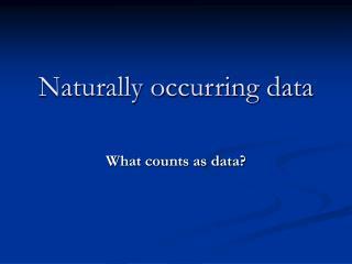 Naturally occurring data