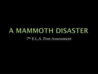 A Mammoth disaster