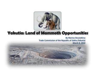 Yakutia: Land of Mammoth Opportunities