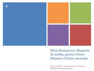 Silvio  Berlusconi: Magnate di  media ,  primo;  Primo  Ministro d'Italia ,  secondo