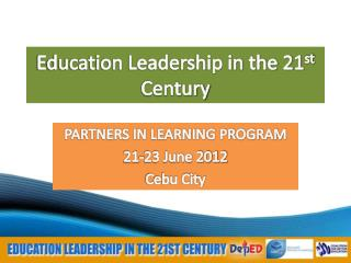 Education Leadership in the 21 st  Century