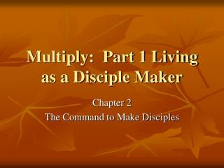 Multiply:  Part 1 Living as a Disciple Maker