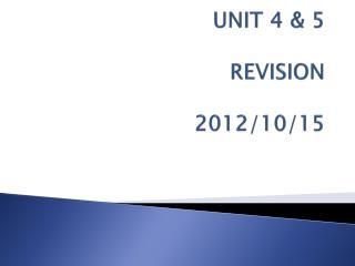 UNIT 4 & 5 REVISION 2012/10/15