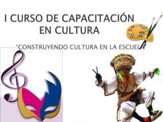 I CURSO DE CAPACITACIÓN EN CULTURA