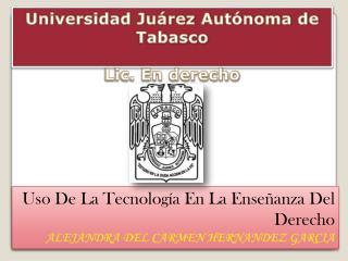Uso De La Tecnología En La Enseñanza Del  Derecho ALEJANDRA DEL CARMEN HERNANDEZ GARCIA