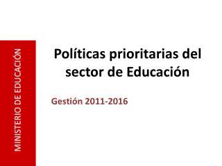 Pol�ticas prioritarias del  sector de  Educaci�n
