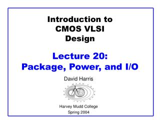 Introduction to CMOS VLSI Design  Lecture 20:  Package, Power, and I