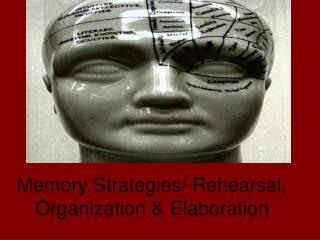 Memory Strategies/ Rehearsal, Organization & Elaboration