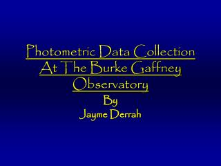 Photometric Data Collection At The Burke Gaffney Observatory