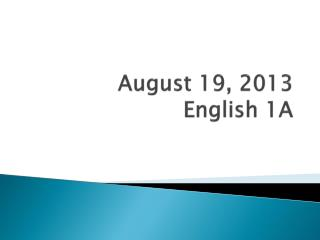 August 19, 2013 English 1A
