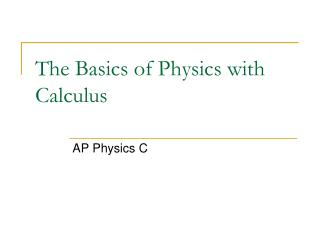 The Basics of Physics with Calculus
