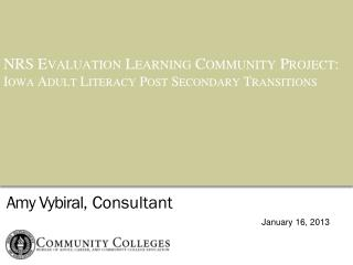 NRS  Evaluation Learning Community Project: Iowa Adult Literacy Post Secondary Transitions
