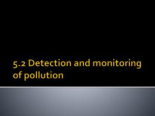 5.2 Detection and monitoring of pollution