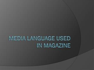 MEDIA LANGUAGE USED IN MAGAZINE