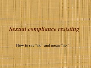 Sexual compliance resisting