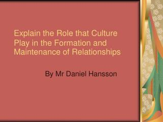 Explain the Role that Culture Play in the Formation and Maintenance of Relationships