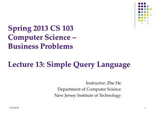 Spring 2013 CS 103 Computer Science – Business Problems Lecture 13: Simple Query Language