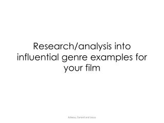 Research/analysis into influential genre examples for your film