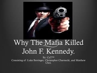 W hy The Mafia Killed John F. Kennedy.