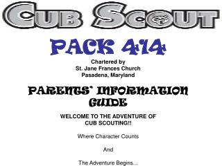 PACK 414 Chartered by St. Jane Frances Church Pasadena, Maryland PARENTS' INFORMATION GUIDE