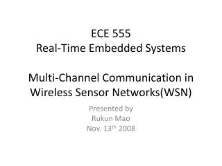ECE 555 Real-Time Embedded Systems Multi-Channel Communication in Wireless Sensor Networks(WSN)
