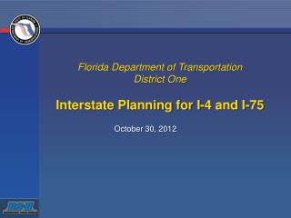 Florida Department of Transportation  District One Interstate Planning for I-4 and I-75