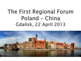 The  First  Regional  Forum Poland – China Gdańsk, 22  April  2013