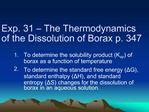 Exp. 31   The Thermodynamics of the Dissolution of Borax p. 347