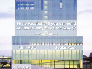 I hate vacations. If you can build buildings, why sit on the beach? Philip Johnson