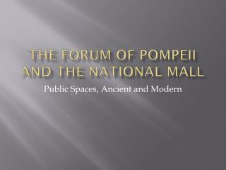 The forum of  pompeii  and the national mall