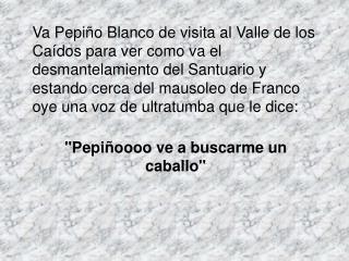 Pepi�o todo asustado va junto a Mariano Rajoy y le cuenta lo sucedido   Rajoy le dice: