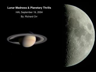 Lunar Madness & Planetary Thrills HAL September 16, 2004 By: Richard Orr