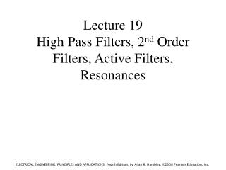 Lecture 19 High Pass Filters, 2 nd  Order Filters, Active Filters, Resonances