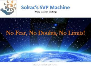 Solrac's  SVP Machine 90 day Madman  Challenge