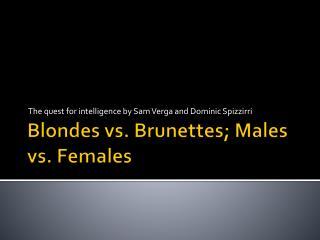 Blondes vs. Brunettes; Males vs. Females
