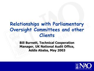 Relationships with Parliamentary Oversight Committees and other Clients