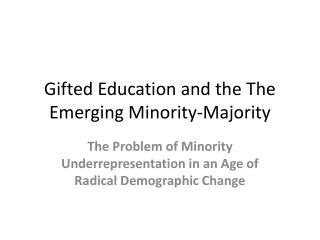 Gifted Education and the The Emerging Minority-Majority