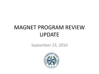 MAGNET PROGRAM REVIEW UPDATE