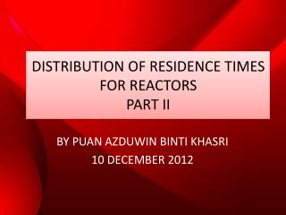 DISTRIBUTION  OF RESIDENCE TIMES FOR REACTORS PART  II