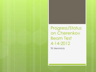 Progress/Status on Cherenkov Beam  Test 4-14-2012