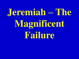 Jeremiah – Th e Magnificent Failure