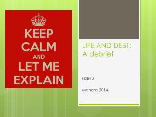 LIFE AND  DEBT: A  debrief