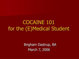 COCAINE 101 for the (E)Medical Student
