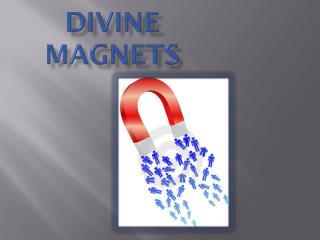 Divine Magnets