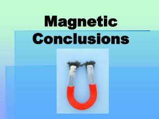 Magnetic Conclusions