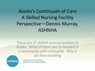 Alaska's Continuum of Care A Skilled Nursing Facility Perspective—Dennis Murray, ASHNHA